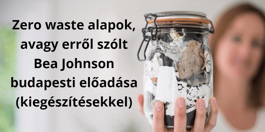 Zero waste alapok, avagy erről szólt Bea Johnson budapesti előadása (kiegészítésekkel)