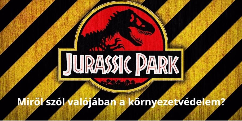 A Jurassic Park rámutat a környezetvédelem lényegére