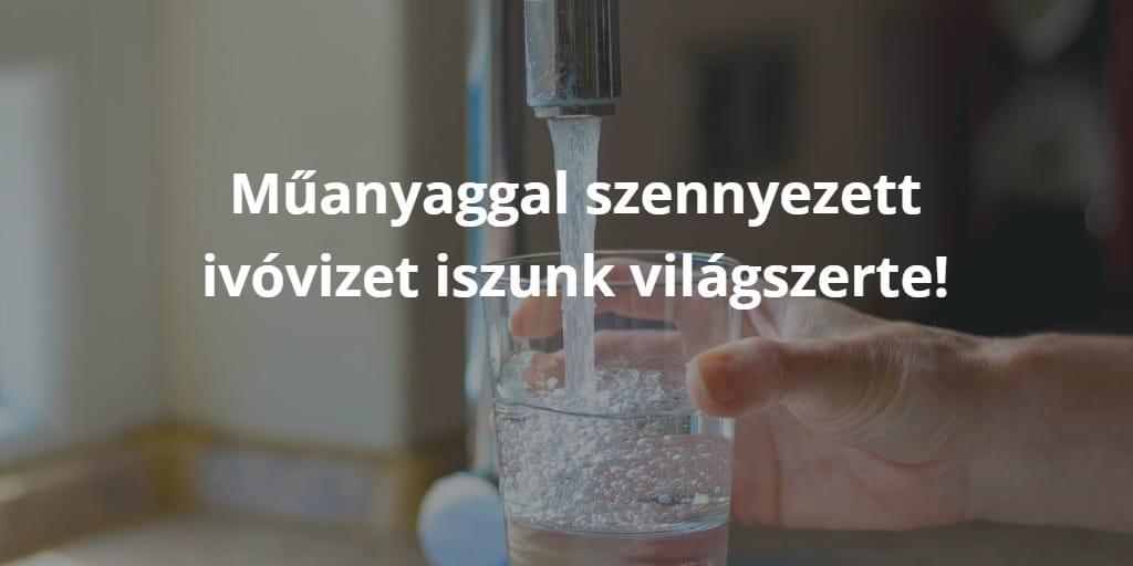 Műanyaggal szennyezett ivóvizet iszunk világszerte!