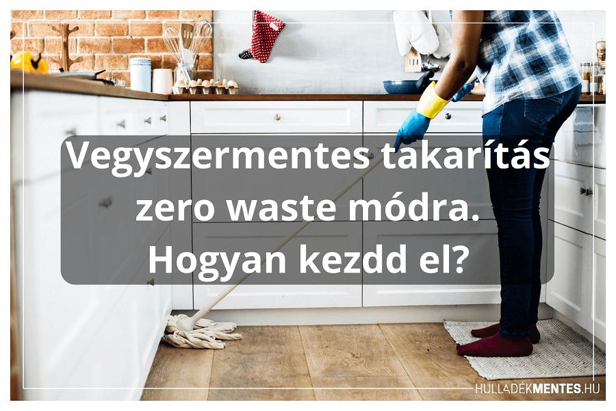 Vegyszermentes takarítás zero waste módra. Hogyan kezdd el?