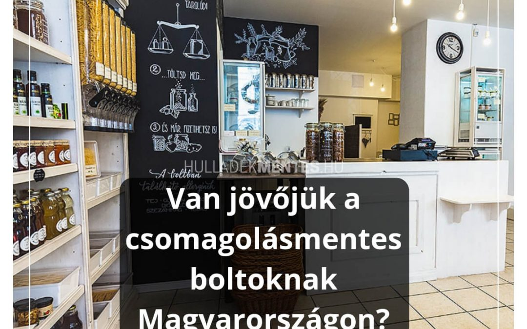 Van jövőjük a csomagolásmentes boltoknak Magyarországon?