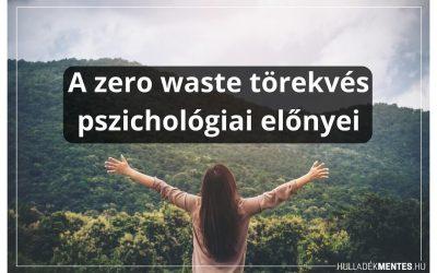 A zero waste törekvés pszichológiai előnyei